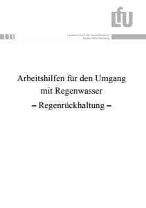 Bild der Titelseite der Publikation: Arbeitshilfen für den Umgang mit Regenwasser - Regenrückhaltung