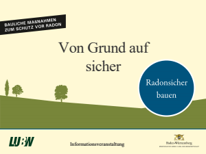 Von Grund auf sicher - Bauliche Maßnahmen zum Schutz vor Radon. Präsentation